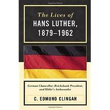 The Lives of Hans Luther, 1879-1962: German Chancellor, Reichsbank President, and Hitler's Ambassador