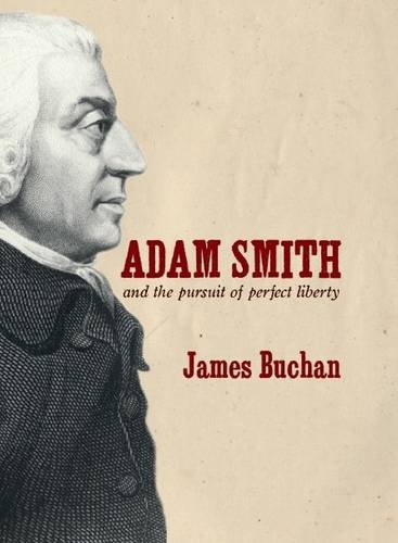 Adam Smith: and the Pursuit of Perfect Liberty