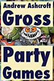 Gross Party Games - dyslexia friendly: You are invited to the grossest party ever held! by Andrew Ashcroft (2016-06-01)