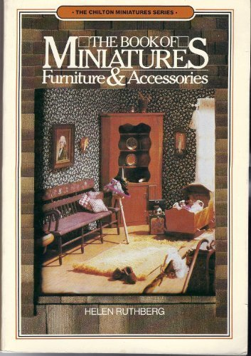 The Book of Miniatures: Furniture and Accessories (The Chilton Miniature Series) by Helen Ruthberg (1977-02-02)