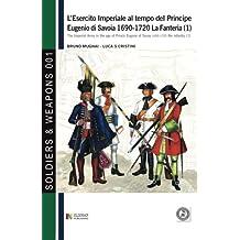 L'esercito imperiale al tempo del Principe Eugenio di Savoia 1690-1720 - la fanteria vol. 1 (Soldiers&Weapons)