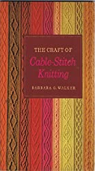 The Craft of Cable-Stitch Knitting (The Scribner library, SL294 Emblem editions) by Barbara G Walker (1971-08-01)