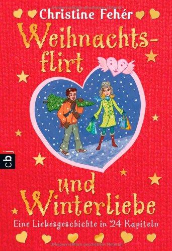 Weihnachtsflirt und Winterliebe: Eine Liebesgeschichte in 24 Kapiteln