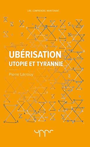 Ubérisation: Utopie et tyrannie