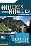 [(60 Hikes Within 60 Miles: Seattle : Including Bellevue, Everett, and Tacoma)] [By (author) Andrew Weber ] published on (August, 2009)