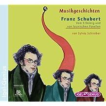 Musikgeschichten. Franz Schubert. Vom Erlkönig und von launischen Forellen