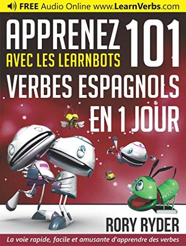 Apprenez 101 verbes Espagnols en 1 jour avec les LearnBots® par Rory Ryder