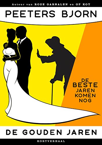 De Gouden Jaren: Een Humoristisch Kortverhaal (Dutch Edition)