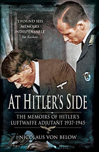 At Hitlers Side: The Memoirs of Hitlers Luftwaffe Adjutant 1937–1945