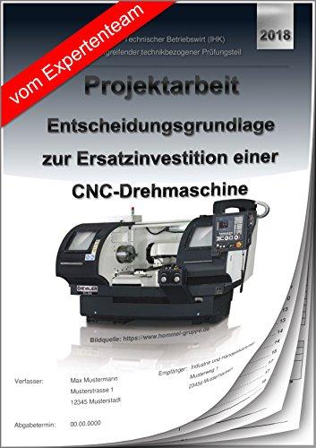 Technischer Betriebswirt - Projektarbeit und Präsentation - IHK-Investition CNC Drehmaschine