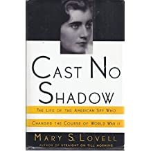 Cast No Shadow: The Life of the American Spy Who Changed the Course of World War II by Mary Lovell (1992-03-24)