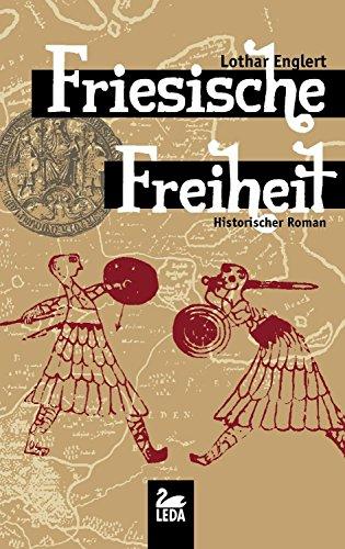 Friesische Freiheit: Historischer Roman (Ostfriesland Saga 1)