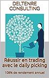 Réussir en trading avec le daily picking: 108% de rendement annuel (French Edition)