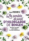 Les remèdes de santé d'Hildegarde de Bingen - Nouvelle édition