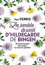 Les remèdes de santé d'Hildegarde de Bingen - Nouvelle édition de Paul Ferris