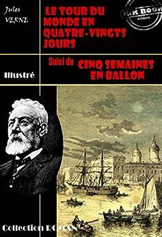 Le tour du monde en quatre-vingt jours (suivi de Cinq semaines en ballon): édition intégrale et entièrement illustrée par [Verne, Jules]