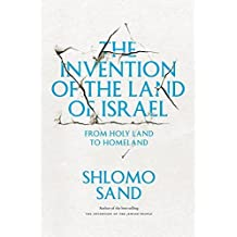 The Invention of the Land of Israel: From Holy Land to Homeland 1st edition by Sand, Shlomo (2014) Paperback