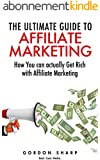 The Ultimate Guide to Affiliate Marketing - How You can actually Get Rich with Affiliate Marketing (English Edition)
