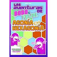 LAS AVENTURAS DE FRIJOL Y BOBO -Cap.2: AGONÍA EN HEXAGONÍA (Universo Fall Guys)