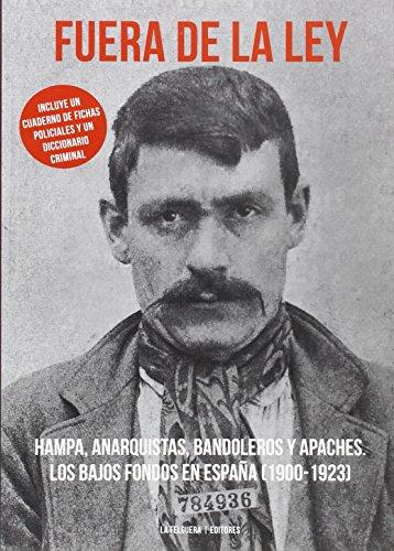 FUERA DE LA LEY: HAMPA, ANARQUISTAS, BANDOLEROS Y APACHES. LOS BAJOS FONDOS EN ESPAÑA (1900-1923) (MEMORIAS DEL SUBSUELO) por VV.AA