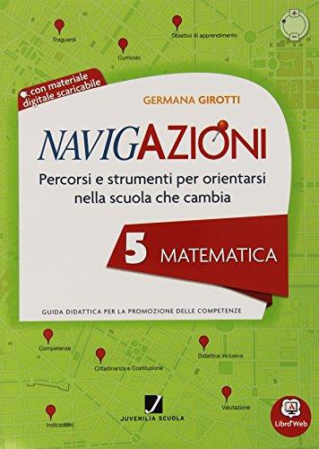 Navigazioni. Matematica. Mappe per orientarsi nella scuola che cambia. Con espansione online. Per la 5ª classe elementare. Con CD-ROM