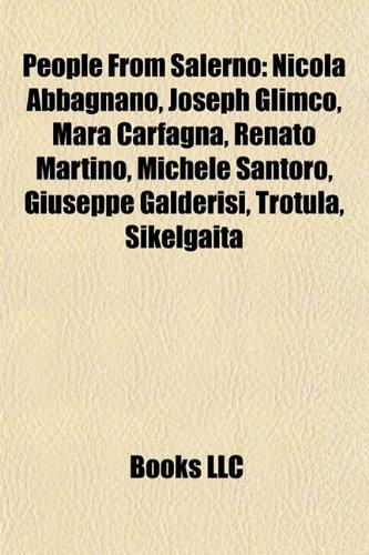 People from Salerno: Nicola Abbagnano, Joseph Glimco, Mara Carfagna, Renato Martino, Michele Santoro, Menotti Lerro, Giuseppe Galderisi