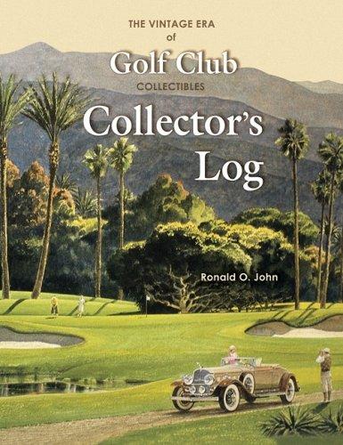 The Vintage Era of Golf Club Collectibles Collector's Log por Ronald O. John