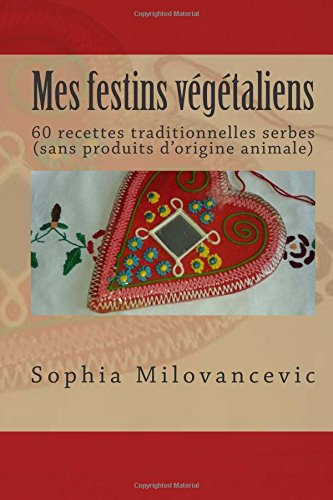 Mes festins végétaliens: 60 recettes traditionnelles serbes (sans produits d'origine animale)