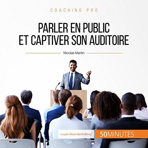 Parler en public et captiver son auditoire (Coaching pro 2)