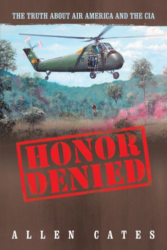 Honor Denied: The Truth about Air America and the CIA