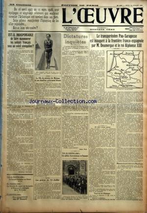 OEUVRE (L') [No 4675] du 19/07/1928 - EST-IL INDISPENSABLE DE FAIRE MANOEUVRER LES SOLDATS FRANCAIS SOUS UN SOLEIL SENEGALIEN ? PAR VERRAUX - LA LANGUE FRANCAISE EN ALSACE - LA GRANDE-BRETAGNE EST FAVORABLE A L'EVACUATION ANTICIPEE DE LA RHENANIE - ON A PERQUISITIONNE CHEZ MM BOURGEOT - LA FILLE DU MINISTRE DU MEXIQUE ET SON CHAUFFEUR GRIEVEMENT BLESSES - NEGRES BLANCS PAR D. - LES GRACES DU 14 JUILLET - DICTATURES INQUIETES PAR JEAN PIOT - UN MILLIER D'ARRESTATIONS EN ESPAGNE - LE TRANSPYRENEE