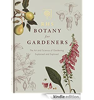RHS Botany for Gardeners: The Art and Science of Gardening Explained & Explored (English Edition) [Edizione Kindle]