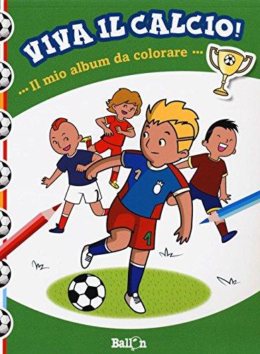 Il mio album da colorare. Viva il calcio! Ediz. illustrata
