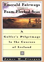 Emerald Fairways and Foam-Flecked Seas: A Golfer's Pilgrimage to the Courses of Ireland by James W. Finegan (1996-03-11)