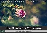 Die Welt der Alten Rosen (Tischkalender 2017 DIN A5 quer): Malerische Fotografien von alten Rosensorten. (Monatskalender, 14 Seiten ) (CALVENDO Natur)