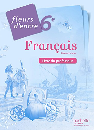 Fleurs d'encre français 6ème - Livre du professeur - Edition 2014 par Françoise Carrier, Chantal Bertagna
