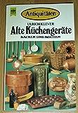 Produkt-Bild: Antiquitäten. Alte Küchengeräte, Backen und Kochen.