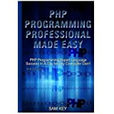 PHP Programming Professional Made Easy by Sam Key (2015-08-26)