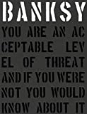 Banksy. You are an Acceptable Level of Threat and If You Wer
