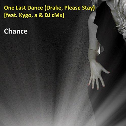 One Last Dance (Drake Please Stay) [feat. Kygo, a & DJ cMx]