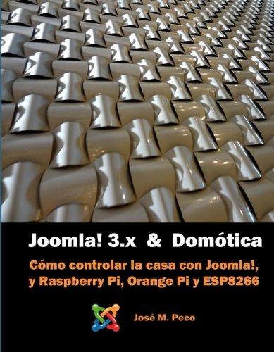 Joomla! 3 y la Domótica: Instalar Joomla sobre Raspberry y controlar una casa por Sr. Jose M. Peco