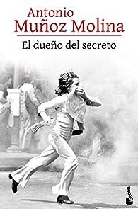 El dueño del secreto par Antonio Muñoz Molina