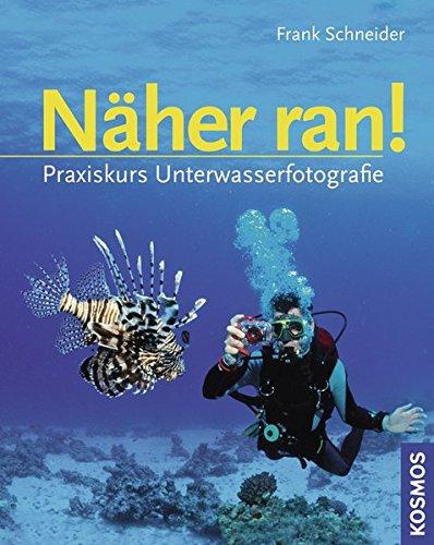 Näher ran!: Praxiskurs Unterwasserfotografie