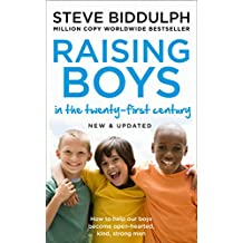 Raising Boys in the 21st Century: Completely Updated and Revised: Why Boys Are Different - And How to Help Them Become Happy and Well-balanced Men