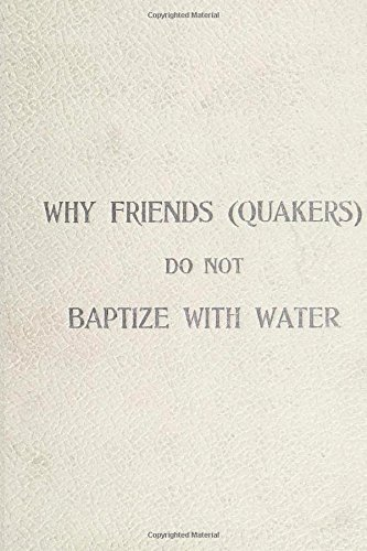 Why Friends (Quakers) Do Not Baptize with Water by James H. Moon (2015-10-03)