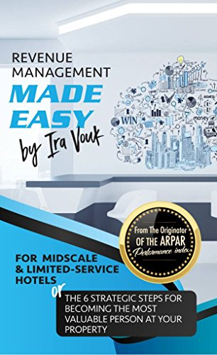 REVENUE MANAGEMENT MADE EASY, for Midscale and Limited-Service Hotels: The 6 Strategic Steps for Becoming the Most Valuable Person at Your Property (English Edition) por Ira Vouk