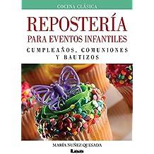 Reposteria Para Eventos Infantiles: Cumpleanos, Comuniones y Bautizos