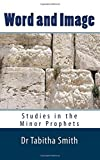 Word & Image: Studies in the Old Testament Minor Prophets by Dr Tabitha Smith (2015-11-11)