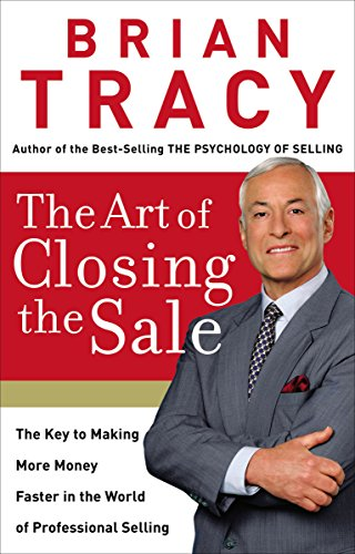 The Art of Closing the Sale: The Key to Making More Money Faster in the World of Professional Selling (Hardcover) The Art of Closing the Sale: The Key to Making More Money Faster in the World of Professional Selling - Brian Tracy