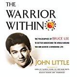 The Warrior Within: The Philosophies of Bruce Lee to Better Understand the World Around You and Achieve a Rewarding Life by John Little (2014-12-12)